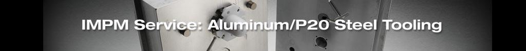 aluminum / p20 steel tooling